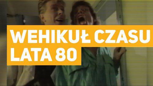 Wehikuł czasu - lata 80'
