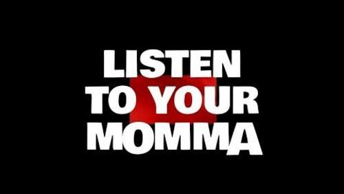Listen To Your Momma