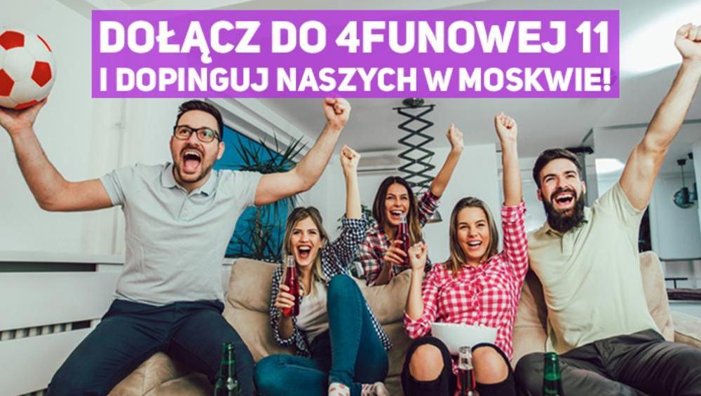 Dołącz do 4FUNowej 11 i dopinguj naszych w Moskwie!