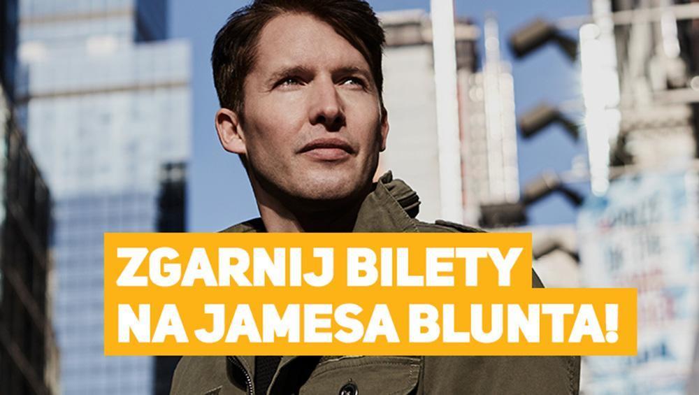 Zgarnij bilety na jedyny polski koncert Jamesa Blunta!