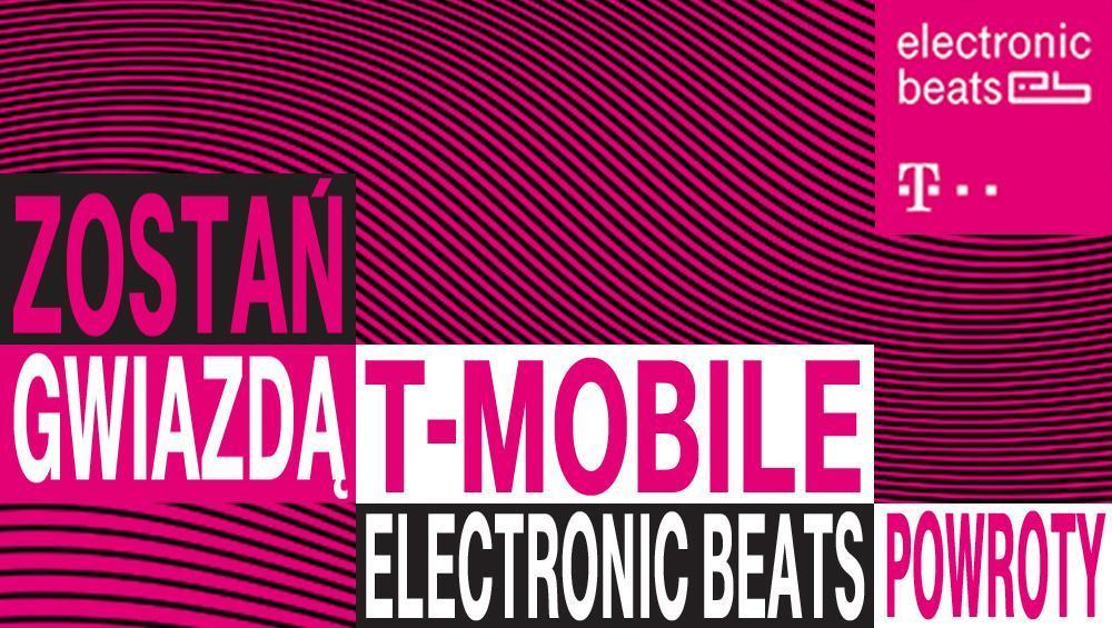 Zostań gwiazdą T-Mobile Electronic Beats Powroty!
