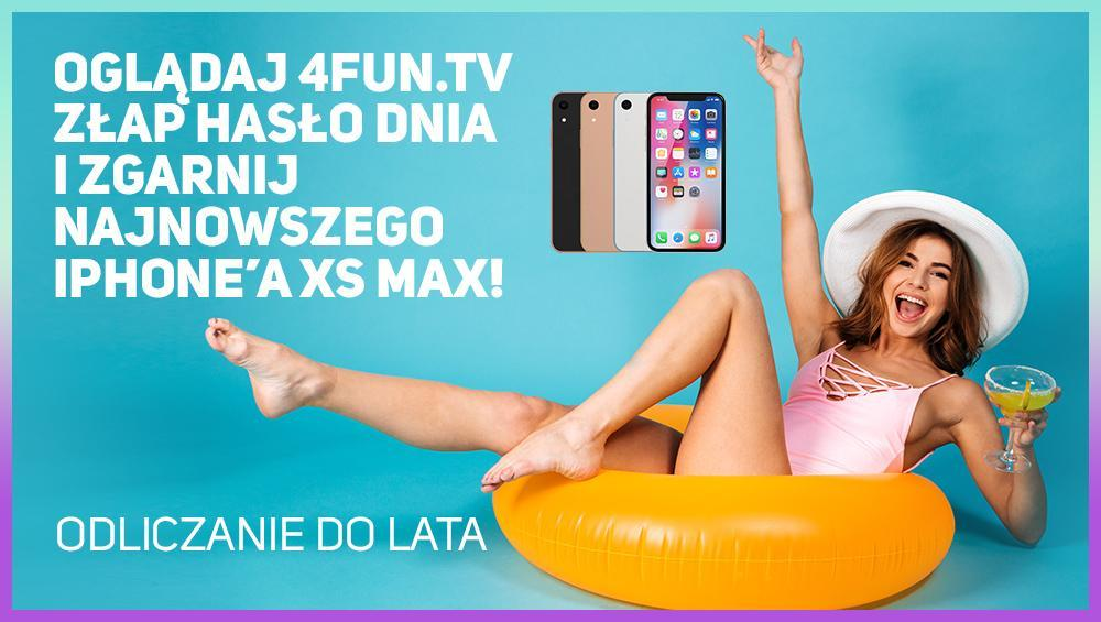 ODLICZAJ Z 4FUN.TV DO LATA I ZGARNIJ IPHONE'A XS MAX!