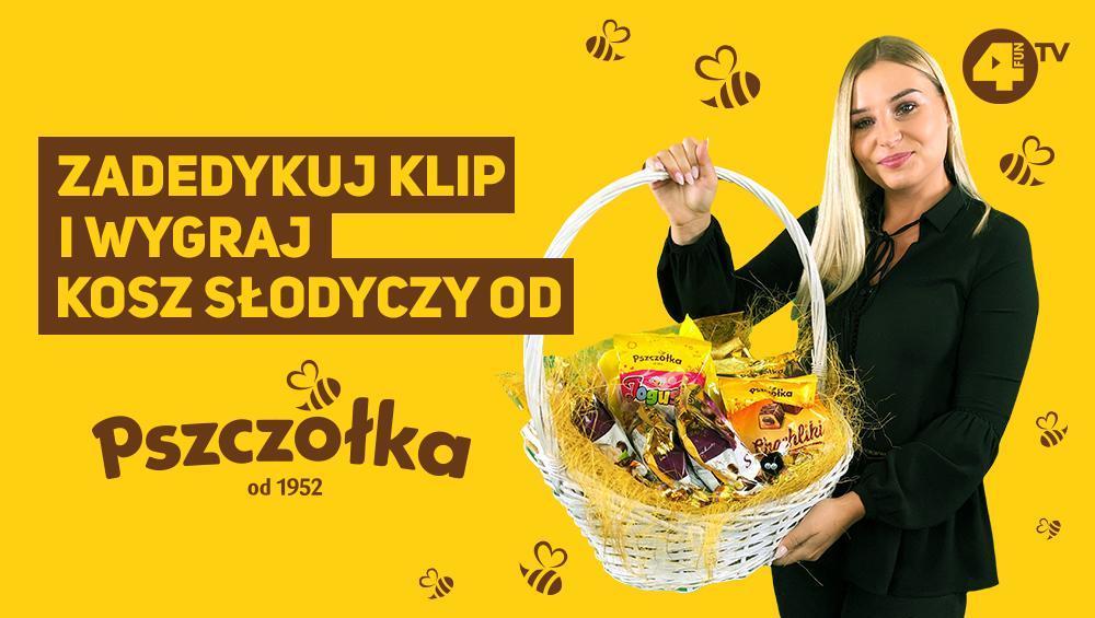 Zadedykuj klip i wygraj kosz słodkości od firmy PSZCZÓŁKA!