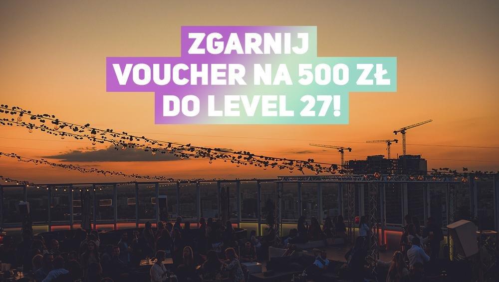Zgarnij voucher na 500 złotych i baw się w Level 27!