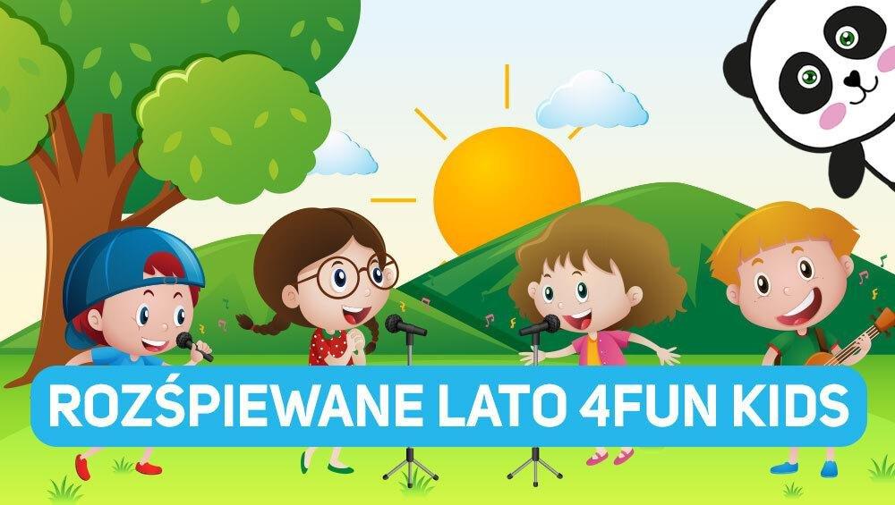 Rozśpiewane lato 4FUN KIDS! Zabawa, edukacja i konkursy dla dzieci w 4FUN Dance i 4FUN Gold