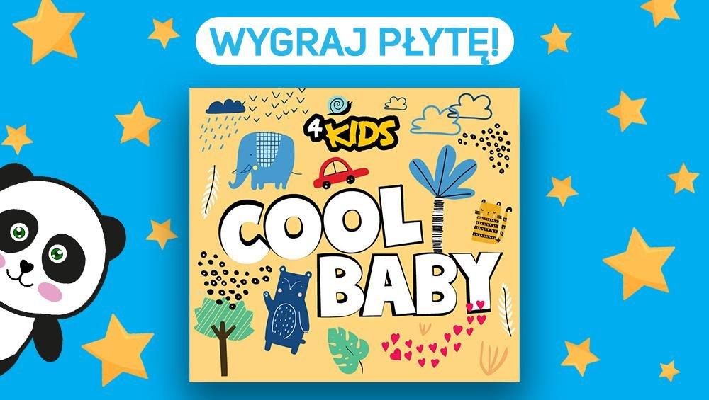 Cool Baby -  Zgarnij płytę od 4KIDS!